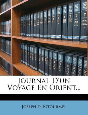 Journal D'Un Voyage En Orient... 9781271202881