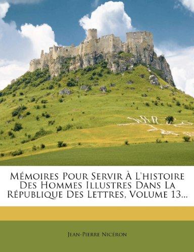 M Moires Pour Servir L'Histoire Des Hommes Illustres Dans La R Publique Des Lettres, Volume 13... 9781272697235