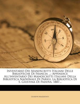 Inventario Dei Manoscritti Italiani Delle Biblioteche Di Francia ...: Appendice All'inventario Dei Manoscritti Italiani Della Biblioteca Nazionale Di 9781272796181