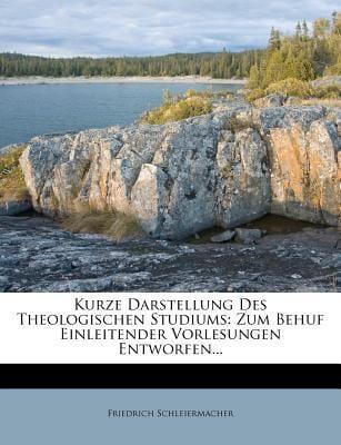 Kurze Darstellung Des Theologischen Studiums: Zum Behuf Einleitender Vorlesungen Entworfen... 9781272833084