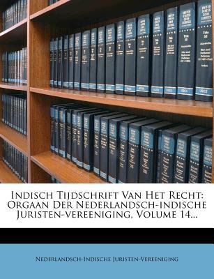 Indisch Tijdschrift Van Het Recht: Orgaan Der Nederlandsch-Indische Juristen-Vereeniging, Volume 14... 9781273656330