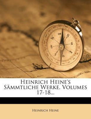 Heinrich Heine's S Mmtliche Werke, Volumes 17-18... 9781274390417