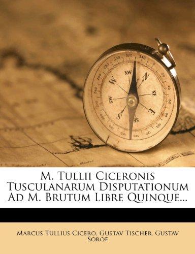 M. Tullii Ciceronis Tusculanarum Disputationum Ad M. Brutum Libre Quinque... 9781274768858