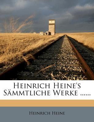 Heinrich Heine's S Mmtliche Werke ...... 9781274969972