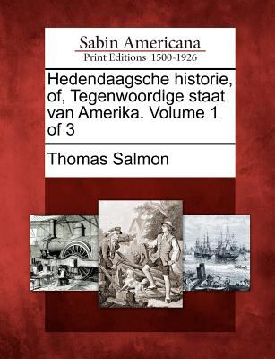 Hedendaagsche Historie, Of, Tegenwoordige Staat Van Amerika. Volume 1 of 3 9781275863613