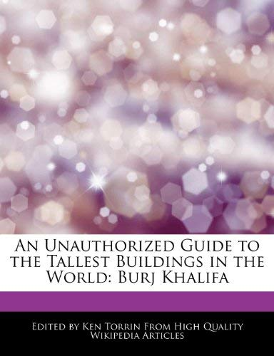 An Unauthorized Guide to the Tallest Buildings in the World: Burj Khalifa 9781276187718