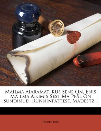 Mailma Aiaramat, Kus Sens On, Enis Mailma Algmis Sest Ma Pe L on S Ndinud: Runninpattest, Madestz... 9781277448603