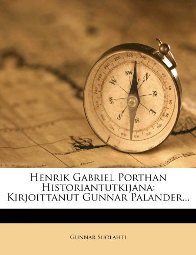 Henrik Gabriel Porthan Historiantutkijana: Kirjoittanut Gunnar Palander... 9781277473995