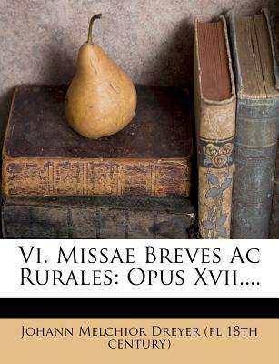 VI. Missae Breves AC Rurales: Opus XVII....