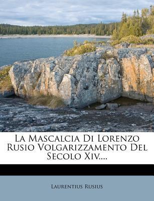 La Mascalcia Di Lorenzo Rusio Volgarizzamento del Secolo XIV.... 9781278732381