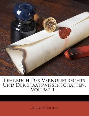 Lehrbuch Des Vernunftrechts Und Der Staatswissenschaften, Volume 1... 9781278816579