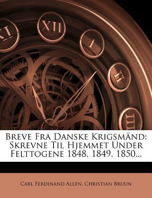Breve Fra Danske Krigsm ND: Skrevne Til Hjemmet Under Felttogene 1848, 1849, 1850... 9781278861807