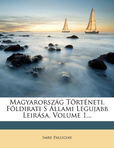 Magyarorsz G T Rt Neti, F Ldirati S Llami Legujabb Leir Sa, Volume 1... 9781279234167
