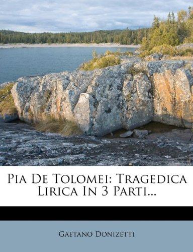 Pia de Tolomei: Tragedica Lirica in 3 Parti... 9781279238882