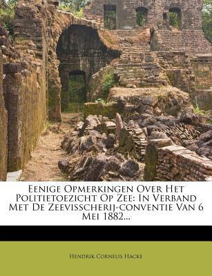 Eenige Opmerkingen Over Het Politietoezicht Op Zee: In Verband Met de Zeevisscherij-Conventie Van 6 Mei 1882... 9781279246818