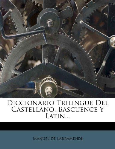 Diccionario Trilingue del Castellano, Bascuence y Latin...