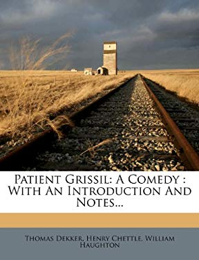 Patient Grissil: A Comedy: With an Introduction and Notes... 9781279396209