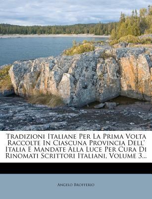 Tradizioni Italiane Per La Prima VOLTA Raccolte in Ciascuna Provincia Dell' Italia E Mandate Alla Luce Per Cura Di Rinomati Scrittori Italiani, Volume 9781279409152