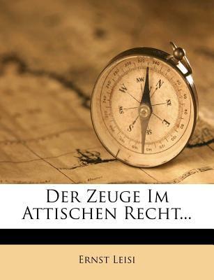 Der Zeuge Im Attischen Recht... 9781279432341
