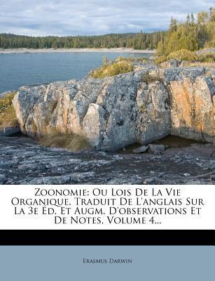 Zoonomie: Ou Lois de La Vie Organique. Traduit de L'Anglais Sur La 3e D. Et Augm. D'Observations Et de Notes, Volume 4... 9781279601570