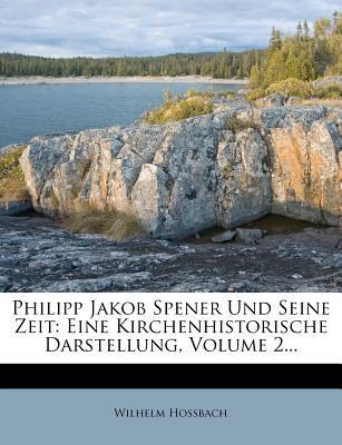 Philipp Jakob Spener Und Seine Zeit: Eine Kirchenhistorische Darstellung, Volume 2... 9781279624234