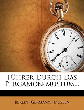 F Hrer Durch Das Pergamon-Museum... 9781279677582