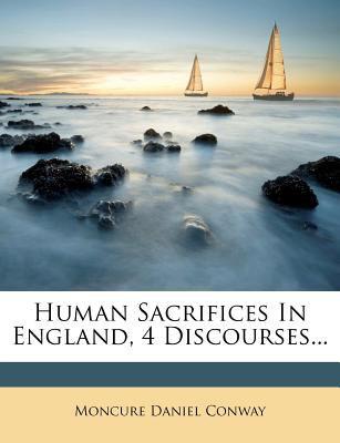 Human Sacrifices in England, 4 Discourses...