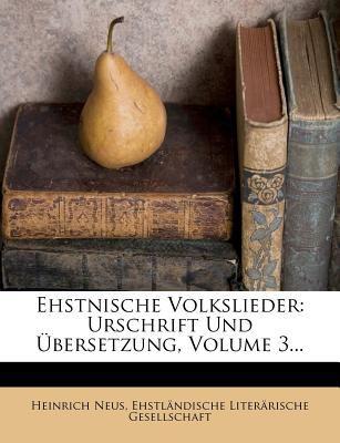 Ehstnische Volkslieder: Urschrift Und Bersetzung, Volume 3... 9781279799284