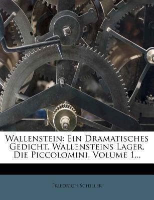 Wallenstein: Ein Dramatisches Gedicht. Wallensteins Lager. Die Piccolomini, Volume 1... 9781279911150