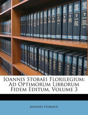 Ioannis Stobaei Florilegium: Ad Optimorum Librorum Fidem Editum, Volume 3 9781279959664