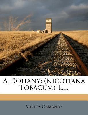 A Dohany: (Nicotiana Tobacum) L.... 9781278665573