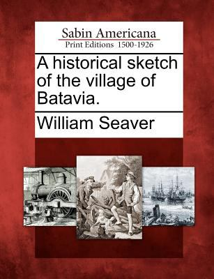 A Historical Sketch of the Village of Batavia.