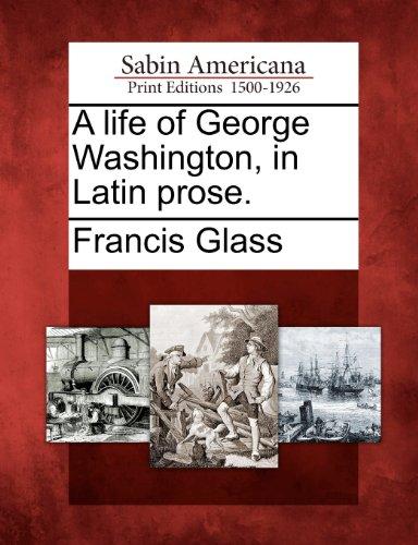 A Life of George Washington, in Latin Prose. 9781275663657