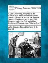 A   Law Dictionary, Adapted to the Constitution and Laws of the United States of America, and of the Several States of the America 17977876