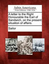 A Letter to the Right Honourable the Earl of Sandwich, on the Present Situation of Affairs. 17806713