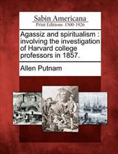 Agassiz and Spiritualism: Involving the Investigation of Harvard College Professors in 1857. 17800405