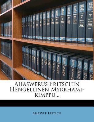 Ahaswerus Fritschin Hengellinen Myrrhami-Kimppu... 9781279593165