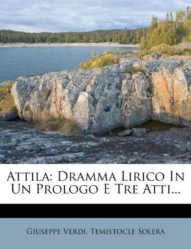 Attila: Dramma Lirico in Un Prologo E Tre Atti... 9781275167995