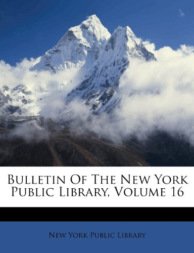 Bulletin of the New York Public Library, Volume 16 9781270772224