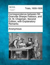 Correspondence Between Mr. Granville Sharpe Pattison, and Dr. N. Chapman. Second Edition, with Explanatory Remarks -  2nd Edition