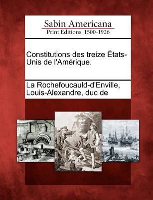 Constitutions Des Treize Tats-Unis de L'Am Rique. 9781275868946