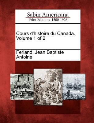 Cours D'Histoire Du Canada. Volume 1 of 2 9781275655331