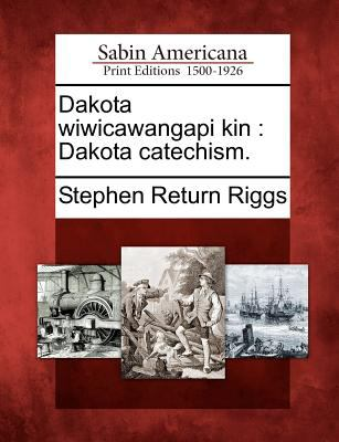 Dakota Wiwicawangapi Kin: Dakota Catechism. 9781275752825