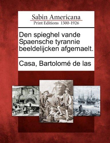 Den Spieghel Vande Spaensche Tyrannie Beeldelijcken Afgemaelt. 9781275844773