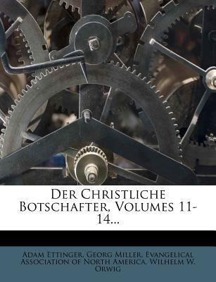 Der Christliche Botschafter, Volumes 11-14... 9781279966891
