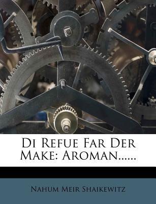 Di Refue Far Der Make: Aroman...... 9781273742774