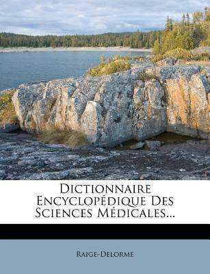 Dictionnaire Encyclop Dique Des Sciences M Dicales... 9781273767104