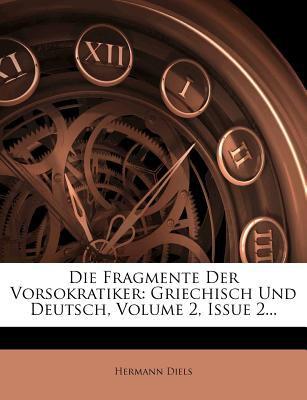 Die Fragmente Der Vorsokratiker: Griechisch Und Deutsch, Volume 2, Issue 2... 9781273389733
