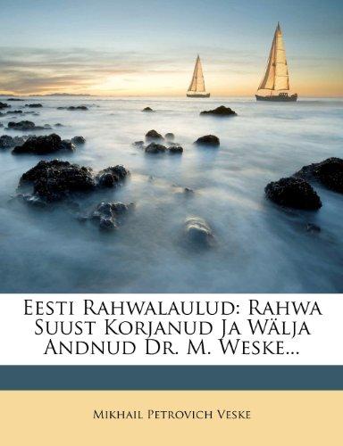 Eesti Rahwalaulud: Rahwa Suust Korjanud Ja W Lja Andnud Dr. M. Weske... 9781275909168