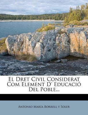 El Dret Civil Considerat Com Element D' Educaci del Poble... 9781274142801